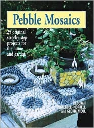 Pebble Mosaics: 25 Original Step-By-Step Projects for the Home and Garden  by  Deborah Schneebeli-Morrell