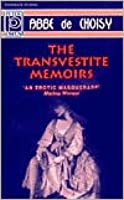 The Transvestite Memoirs & the Story of the: Marquise-Marquis de Banneville