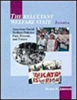 The Reluctant Welfare State: American Social Welfare Policies, Past, Present, and Future