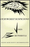 Our Worst Suspicions John Birtwhistle