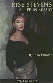 Rise Stevens: A Life In Music (Great Voices) John Pennino