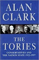 The Tories: Conservatives And The Nation State, 1922-1997: Conservatives and the Nation State, 1922-97