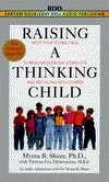 Raising A Thinking Child: Help Your Young Child to Resolve Everyday Conflicts and Get Along With Others  by  Myrna B. Shure
