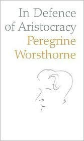 In Defence of Aristocracy Peregrine Worsthorne