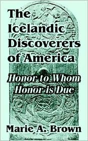 The Icelandic Discoverers of America: Honor to Whom Honor Is Due Marie A. Brown