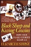 Black Sheep and Kissing Cousins: How Family Stories Shape Us