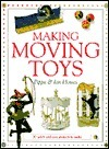 Making Moving Toys: 30 Quick and Easy Projects to Make Pippa Howes