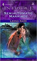 Semiautomatic Marriage (Harlequin Intrigue, #724)