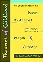 Theories of Childhood: An Introduction to Dewey, Montessori, Erikson, Piaget & Vygotsky (Redleaf Press Series)