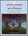 Grass Games & Moon Races: California Indian Games & Toys  by  Jeannine Gendar