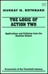 The Logic of Action Two: Applications and Criticism from the Austrian School  by  Murray N. Rothbard