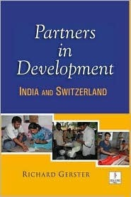 Partners in Development: India and Switzerland  by  Richard Gerster