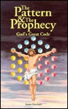 The Pattern & the Prophecy: Gods Great Code  by  James Harrison