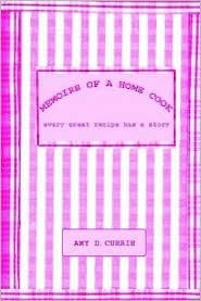 Memoirs of a Home Cook: Every Great Recipe Has a Story  by  Amy D. Currie
