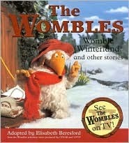 Womble Winterland and Other Stories: The Ghost of Wimbledon Common/Orinoco the Magnificent/Womble Winterland  by  Elisabeth Beresford