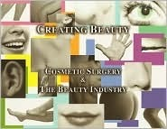 Creating Beauty: Cosmetic Surgery and the Beauty Industry  by  George Brennan
