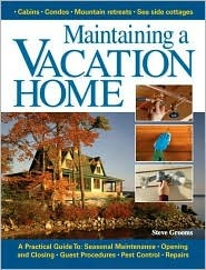 Maintaining A Vacation Home: A Practical Guide to Your Seasonal Home Steve Grooms