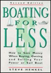 Boating for Less: A Comprehensive Guide to Buying, Owning, and Selling Your Power or Sail Boat  by  Steve HENKEL