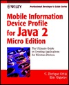 Mobile Information Device Profile for Java 2 Micro Edition (J2me): Professional Developers Guide  by  Enrique Ortiz