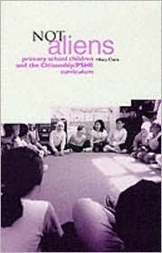 Not Aliens: Primary School Children and the Citizenship/Pshe Curriculum Hilary Claire