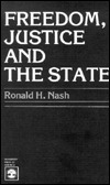 Freedom, Justice and the State  by  Ronald H. Nash