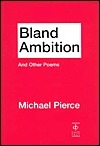 Bland Ambition And Other Poems By Michael Pierce  by  Michael Pierce