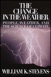 The Change in the Weather: People, Weather and the Science of Climate  by  William K. Stevens