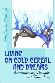 Living on Cold Cereal and Dreams: Contemporary Thoughts and Illustrations Nicolea L. Ambush