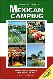 Travelers Guide to Mexican Camping: Explore Mexico and Belize with Your RV or Tent Mike Church