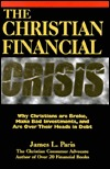 The Christian Financial Crisis: Why Christians Are Broke, Make Bad Investments, and Are Over Their Heads in Debt  by  James L. Paris
