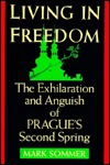 Living in Freedom: The Exhilaration and Anguish of Pragues Second Spring  by  Mark Sommer