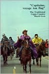 Capitaine, Voyage Ton Flag: The Traditional Cajun Country Mardi Gras  by  Barry Jean Ancelet