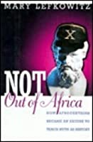 "Not Out Of Africa: How ""Afrocentrism"" Became An Excuse To Teach Myth As History"