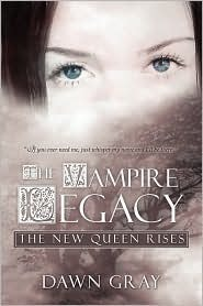 The New Queen Rises (The Vampire Legacy #1)  by  Dawn Gray