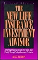 The New Life Insurance Investment Advisor: Achieving Financial Security for You and Your Family Through Today's Insurance Products