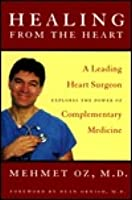 Healing from the Heart: A Leading Heart Surgeon Explores the Power of ComplementaryMedicine