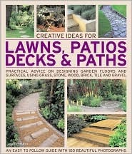 Creative Ideas for Lawns, Patios, Decks & Paths: Practical Advice on Designing Garden Floors and Surfaces, Using Grass, Stone, Wood, Brick, Tile and Gravel Jenny Hendy