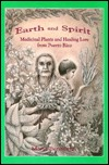 Earth And Spirit: Medicinal Plants And Healing Lore From Puerto Rico Maria Benedetti