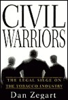 Civil Warriors: The Legal Siege on the Tobacco Industry  by  Dan Zegart