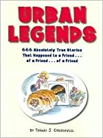 Urban Legends 666 Absolutely True Stories That Happened to a Friend ... of a Friend ... of a Friend