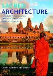 Sacred Architecture: Symbolic Form and Ornament Traditions of East and West, Models of the Cosmos  by  Caroline Humphrey