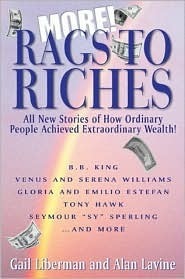 More Rags to Riches: All New Stories of How Ordinary People Achieved Extraordinary Wealth! Gail Liberman
