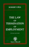 The Law Of Termination Of Employment  by  R. V. Upex