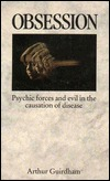 Obsession: Psychic forces and evil in the causation of disease Arthur Guirdham