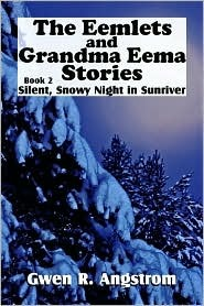 Silent, Snowy Night in Sunriver, Book 2: The Eemlets and Grandma Eema Stories  by  Gwen R. Angstrom