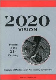 2020 Vision: Health in the 21st Century National Research Council