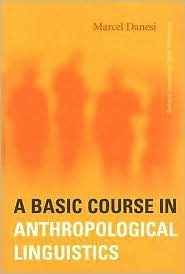 A Basic Course in Anthropological Linguistics  by  Marcel Danesi