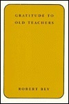 Gratitude To Old Teachers  by  Robert Bly