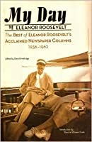 My Day: The Best Of Eleanor Roosevelt's Acclaimed Newspaper Columns, 1936-1962
