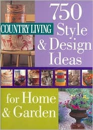 Country Living 750 Style and Design Ideas for Home and Garden Pamela Horn